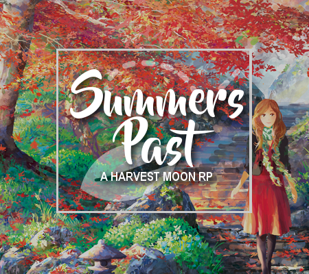 Summers Past • A Harvest Moon RP! Autumn