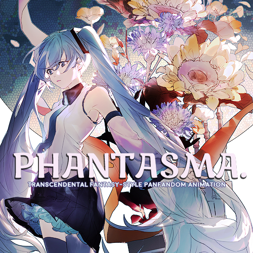 PHANTASMA. - animated/illustrated panfandom Phantasma